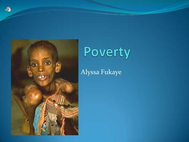 Poverty<br />Alyssa Fukaye<br />