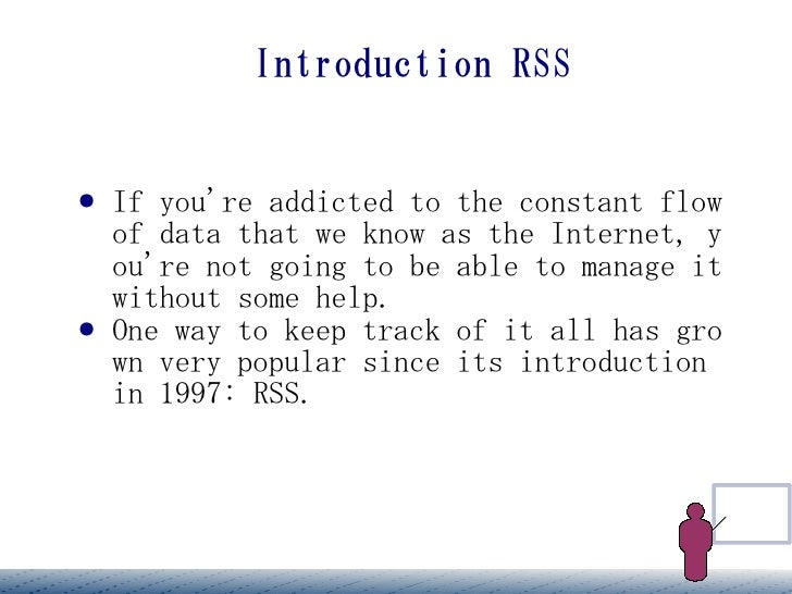 Introduction RSS   ●   If you're addicted to the constant flow     of data that we know as the Internet, y     ou're not g...