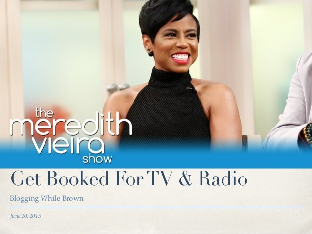 June 20, 2015 Get Booked ForTV & Radio Blogging While Brown
