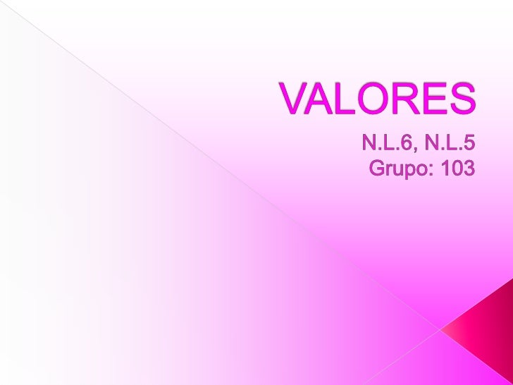 VALORES<br />N.L.6, N.L.5<br />Grupo: 103<br />