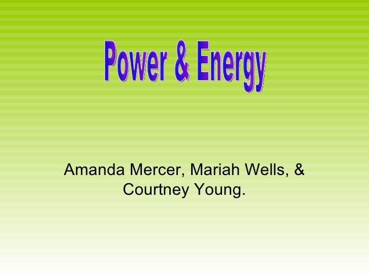 Amanda Mercer, Mariah Wells, & Courtney Young. Power & Energy