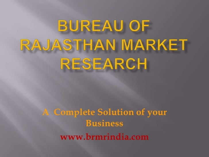 BUREAU OF RAJASTHAN MARKET RESEARCH<br />A  Complete Solution of your Business <br />www.brmrindia.com<br />