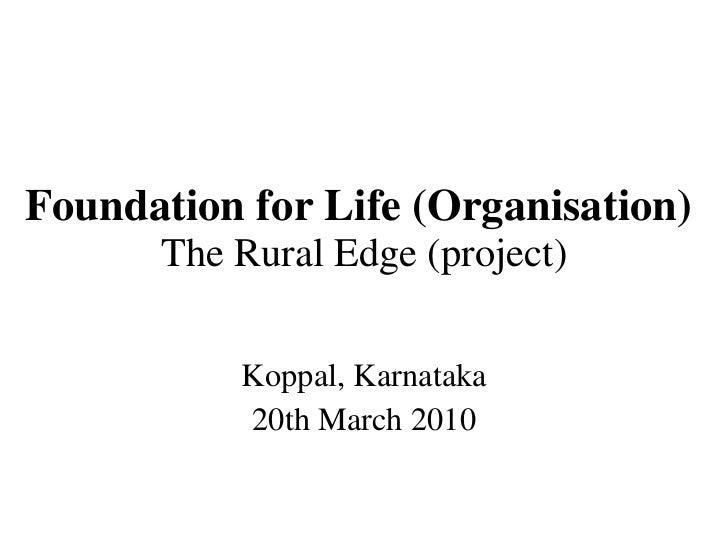 Foundation for Life (Organisation)   The Rural Edge (project) Koppal, Karnataka 20th March 2010