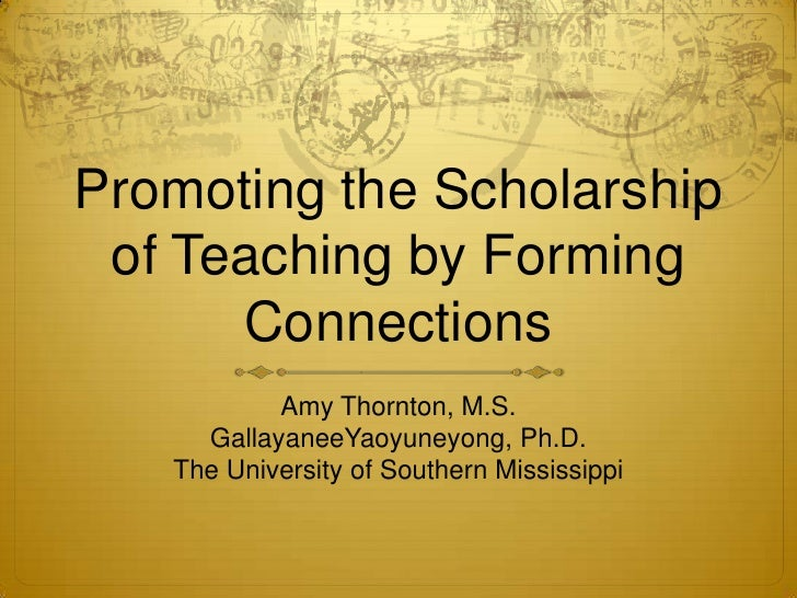 Promoting the Scholarship of Teaching by Forming Connections<br />Amy Thornton, M.S.<br />GallayaneeYaoyuneyong, Ph.D.<br ...