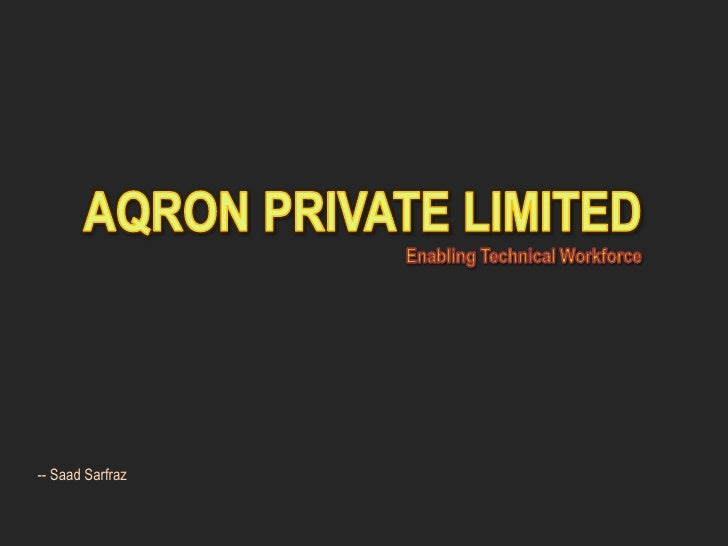 AQRON PRIVATE LIMITEDEnabling Technical Workforce<br />-- SaadSarfraz<br />