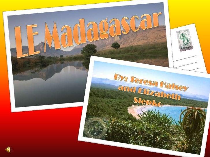 LE Madagascar<br />By: Teresa Halsey <br />and Elizabeth Slepko<br />