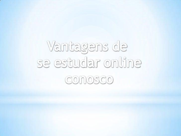 Vantagens de <br />se estudar online<br />conosco<br />