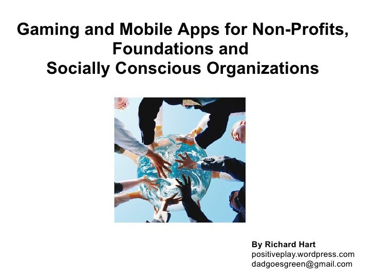Gaming and Mobile Apps for Non-Profits,           Foundations and   Socially Conscious Organizations                      ...