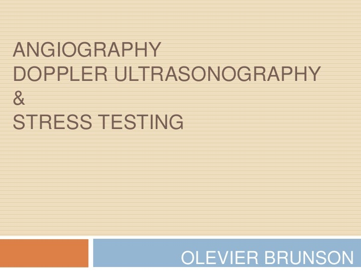 AngiographyDOPPLER ULTRASONOGRAPHY&STRESS TESTING<br />OLEVIER BRUNSON<br />