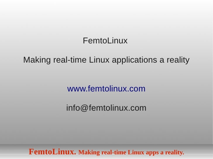 FemtoLinux  Making real-time Linux applications a reality                www.femtolinux.com               info@femtolinux....