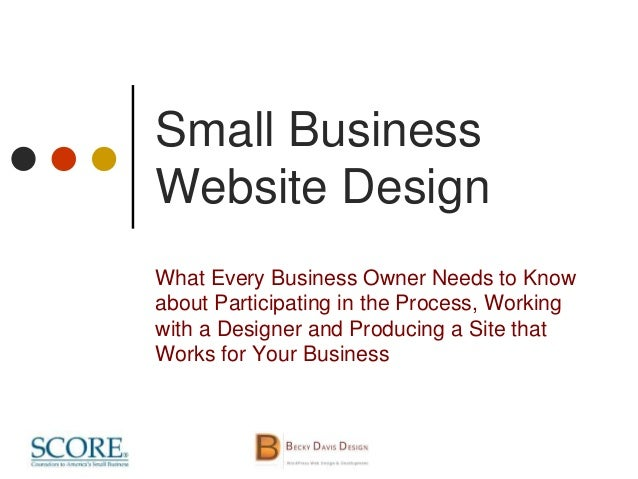 Small Business Website Design What Every Business Owner Needs to Know about Participating in the Process, Working with a D...