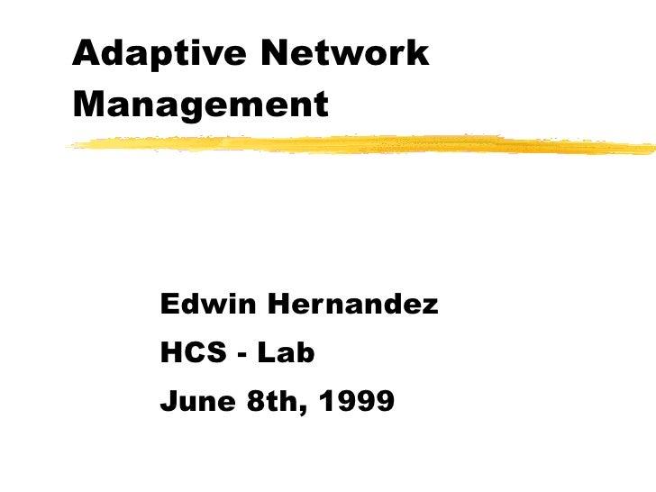 Adaptive Network Management Edwin Hernandez HCS - Lab  June 8th, 1999