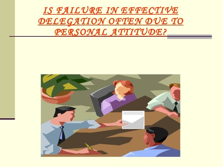 IS FAILURE IN EFFECTIVE DELEGATION OFTEN DUE TO PERSONAL ATTITUDE?