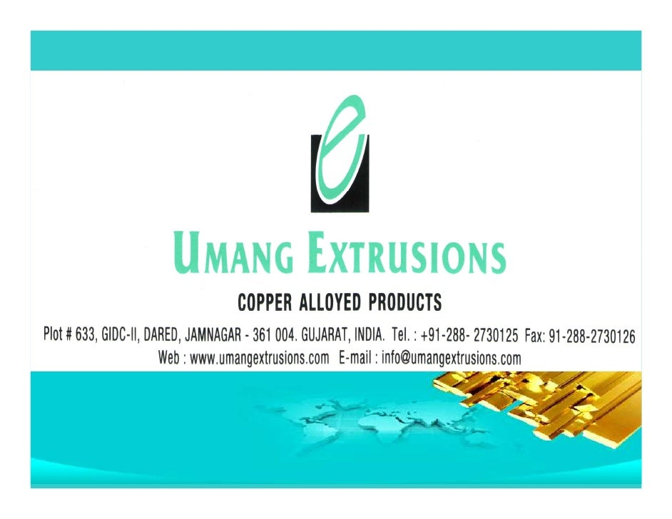 We Are… • Umang Extrusion is Brass Extrusion Plant   located at Brass City Jamnagar, having   excellent infrastructure and...