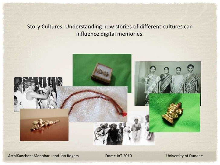 Story Cultures: Understanding how stories of different cultures can influence digital memories.<br />ArthiKanchanaManohar ...