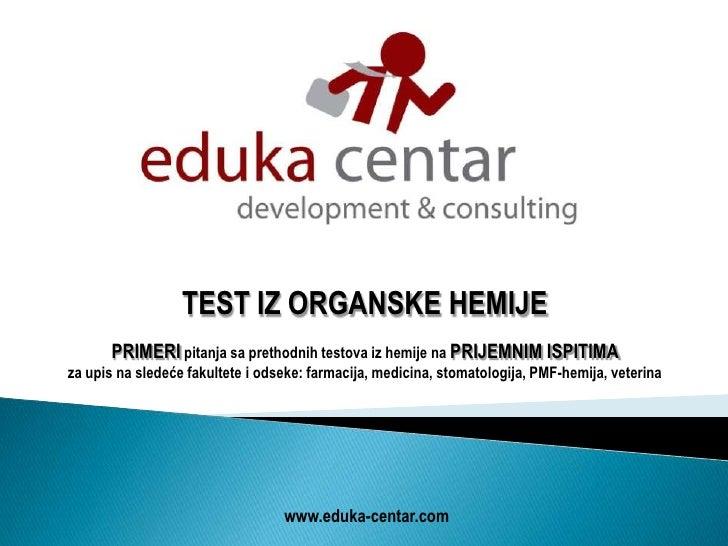 TEST IZ ORGANSKE HEMIJE <br />PRIMERIpitanja sa prethodnih testova iz hemije naPRIJEMNIM ISPITIMA<br />zaupisnasledećefaku...