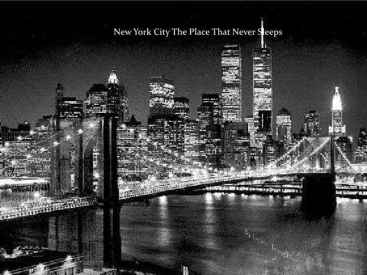 New York City The Place That Never Sleeps<br />By Jackie Teuschler<br />