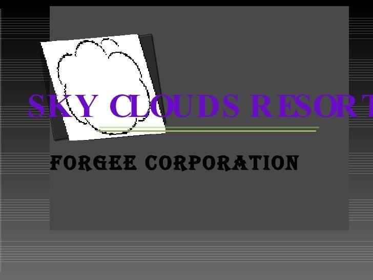 <ul><li>FORGEE CORPORATION </li></ul>SKY CLOUDS RESORT