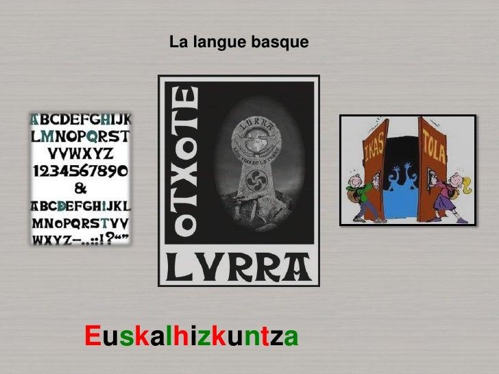 La langue basque<br />Euskalhizkuntza<br />