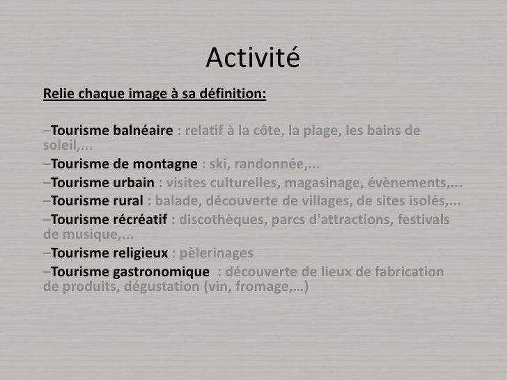Activité<br />Relie chaque image à sa définition:<br />–Tourisme balnéaire : relatif à la côte, la plage, les bains de sol...