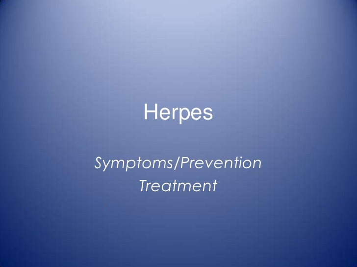Herpes<br />Symptoms/Prevention<br />Treatment<br />