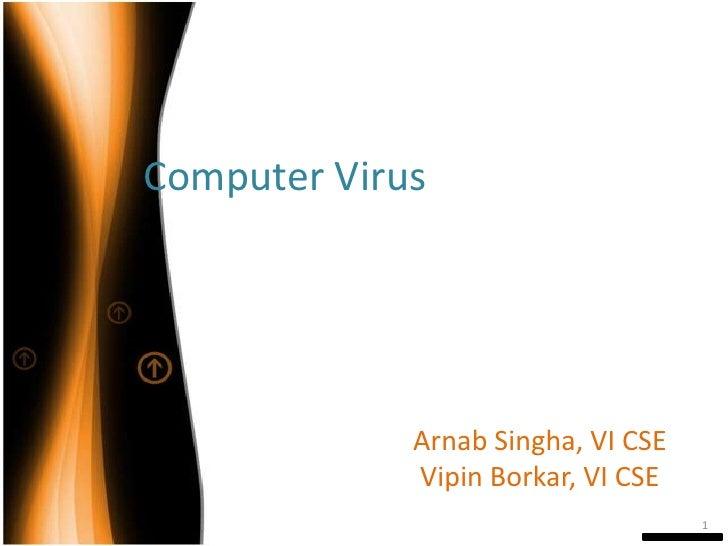 Computer Virus<br />ArnabSingha, VI CSE<br />VipinBorkar, VI CSE<br />1<br />