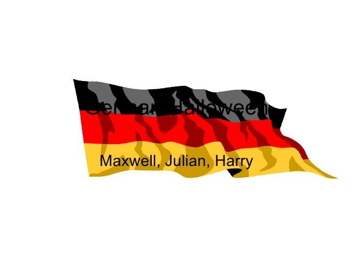 German Halloween Maxwell, Julian, Harry