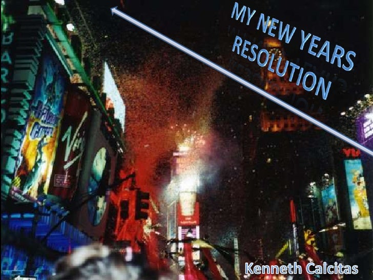 My New Years Resolution<br />Kenneth Calcitas<br />