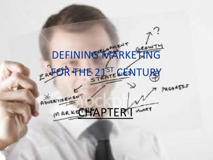 DEFINING MARKETING <br />FOR THE 21ST CENTURY<br />CHAPTER I<br />