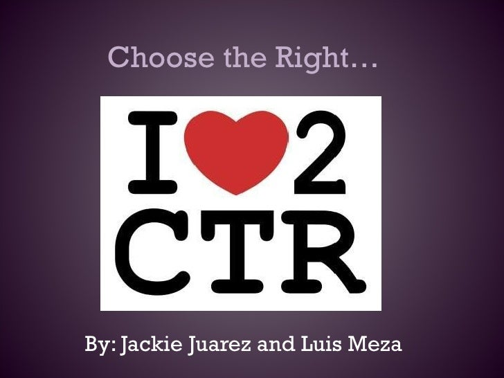 Choose the Right… By: Jackie Juarez and Luis Meza