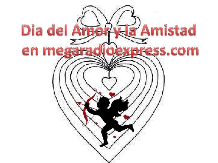 Dia del Amor y la Amistad<br /> en megaradioexpress.com<br />