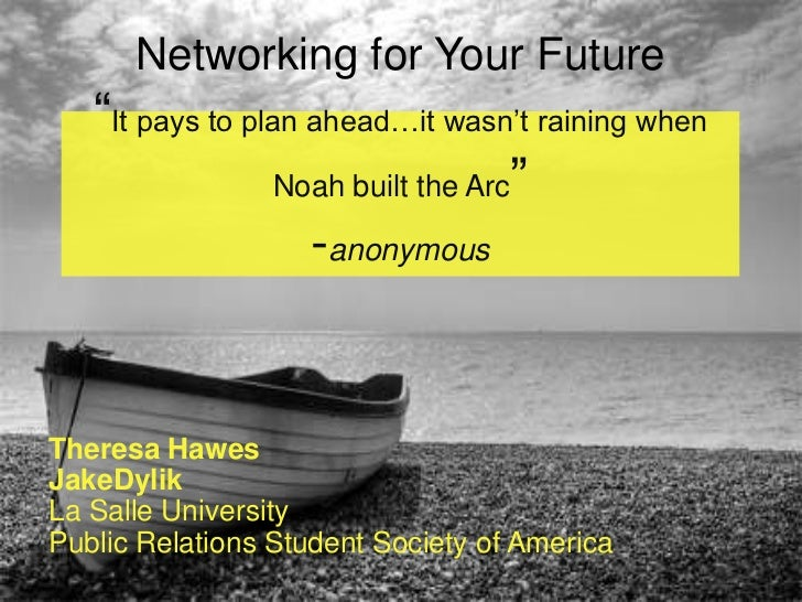 """Networking for Your Future""""It pays to plan ahead…it wasn't raining when Noah built the Arc""""-anonymous <br />Theresa Hawes<..."""