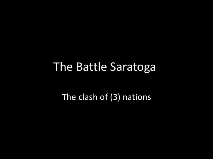 The Battle Saratoga<br />The clash of (3) nations<br />