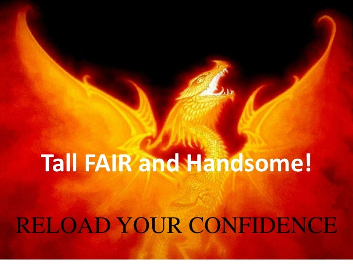 Tall FAIR and Handsome!<br />RELOAD YOUR CONFIDENCE<br />