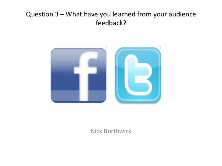 Question 3 – What have you learned from your audience feedback?<br />Nick Borthwick<br />