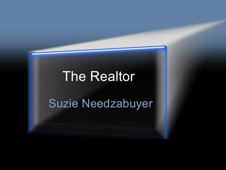 The Realtor Suzie Needzabuyer