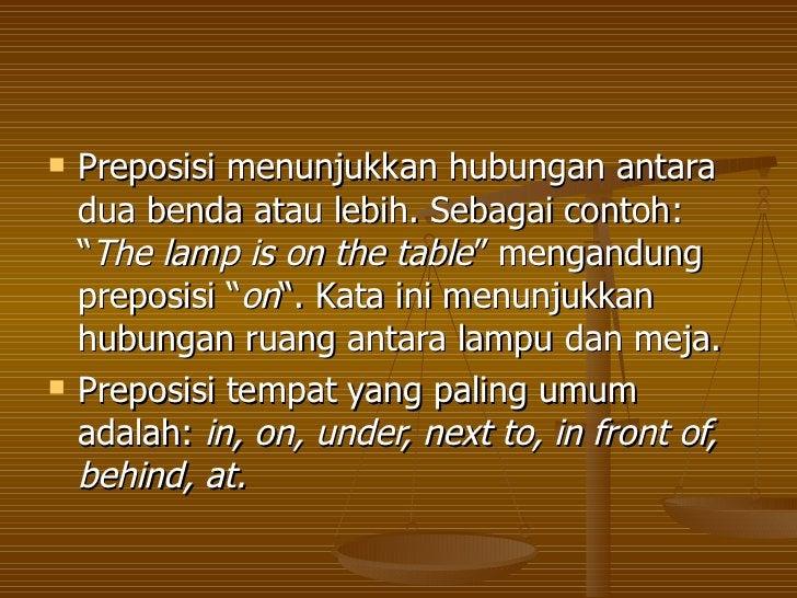 "<ul><li>Preposisi menunjukkan hubungan antara dua benda atau lebih. Sebagai contoh: "" The lamp is on the table "" mengandun..."