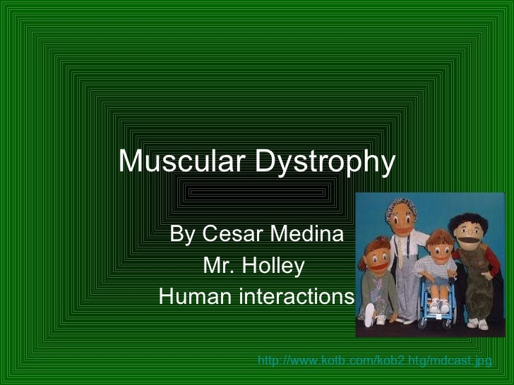 Muscular Dystrophy By Cesar Medina Mr. Holley  Human interactions http://www.kotb.com/kob2.htg/mdcast.jpg