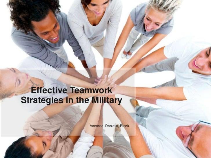 Effective Teamwork Strategies in the Military<br />Vanessa, Danielle, Brook<br />