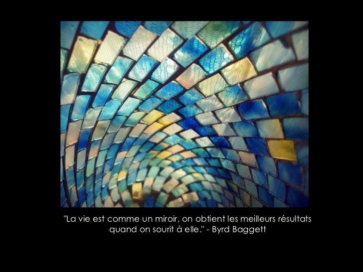"""""""La vie est comme un miroir, on obtient les meilleurs résultats quand on sourit à elle."""" - Byrd Baggett"""