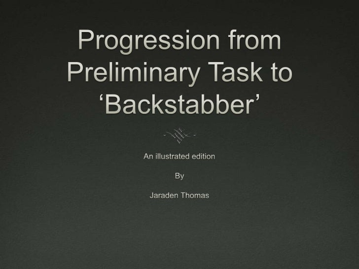 Progression from Preliminary Task to 'Backstabber'<br />An illustrated edition<br />By<br />Jaraden Thomas<br />