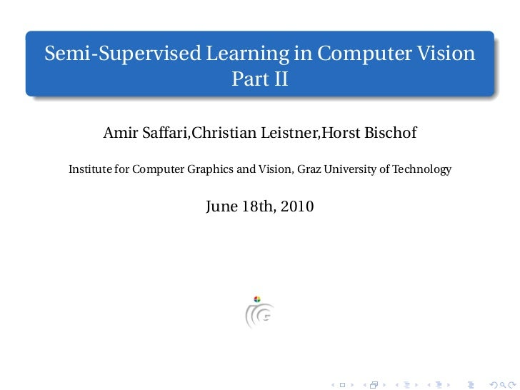 Semi-Supervised Learning in Computer Vision                  Part II        Amir Saffari,Christian Leistner,Horst Bischof ...