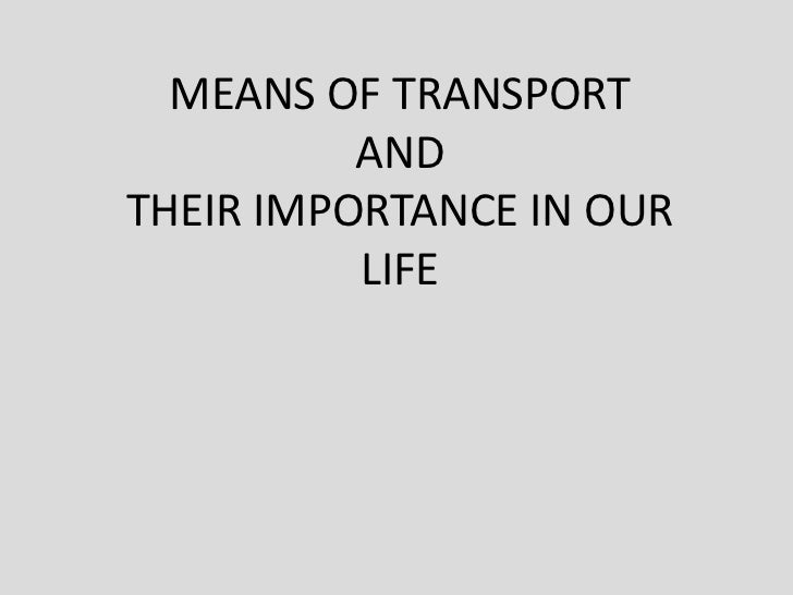 MEANS OF TRANSPORTANDTHEIR IMPORTANCE IN OUR LIFE<br />