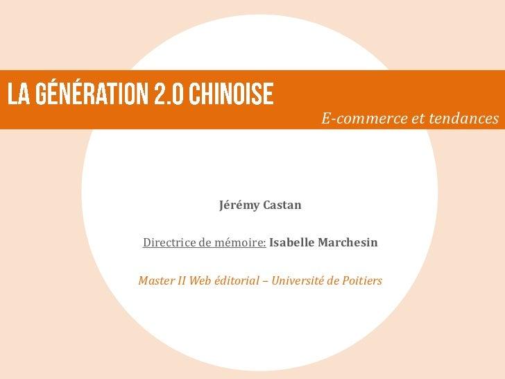 E-commerce et tendances               Jérémy CastanDirectrice de mémoire: Isabelle MarchesinMaster II Web éditorial – Univ...