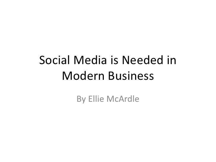 Social Media is Needed in Modern Business<br />By Ellie McArdle<br />