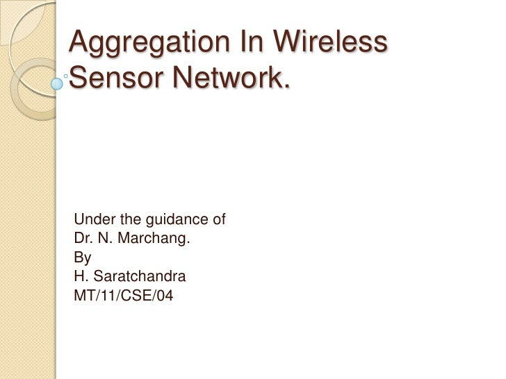 Aggregation In Wireless Sensor Network.<br />Under the guidance of <br />Dr. N. Marchang.<br />By<br />H. Saratchandra<br ...