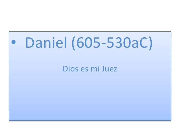 Daniel (605-530aC)<br />Dios es mi Juez<br />