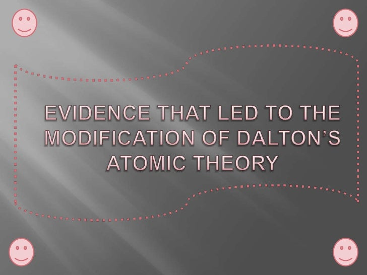 EVIDENCE THAT LED TO THE MODIFICATION OF DALTON'S ATOMIC THEORY<br />