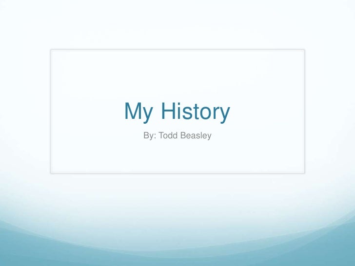 My History<br />By: Todd Beasley<br />