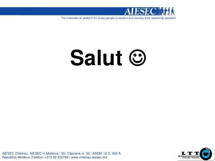 Salut AIESEC Chisinau, AIESEC in Moldova | Str. Căpriana nr. 50 | ASEM | bl.C, 502 ARepublica Moldova |Telefon: +373 22 4...